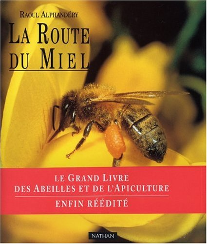 La route du miel. Le grand livre des abeilles et de l'apiculture par Raoul Alphandéry