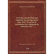 """Arrêt du conseil d'Etat qui supprime un ouvrage ayant pour titre """"Essai sur la constitution des régi"""