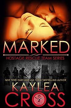 Marked (Hostage Rescue Team Series Book 1) (English Edition) von [Cross, Kaylea]