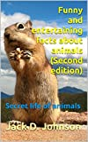 Funny and entertaining facts about animals (Second edition): Secret life of animals