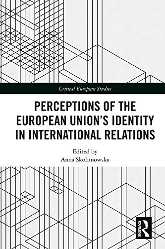 Perceptions of the European Union's Identity in International Relations (Critical European Studies) (English Edition)