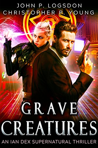 Grave Creatures: An Ian Dex Supernatural Novel, #2 (Las Vegas Paranormal Police Department)