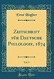 Zeitschrift für Deutsche Philologie, 1874, Vol. 5 (Classic Reprint)