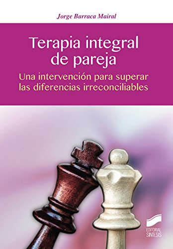 Terapia integral de pareja : una intervencion para superar las diferencias irreconciliables por Jorge Barraca Mairal