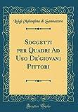 eBook Gratis da Scaricare Soggetti per Quadri Ad Uso De giovani Pittori Classic Reprint (PDF,EPUB,MOBI) Online Italiano