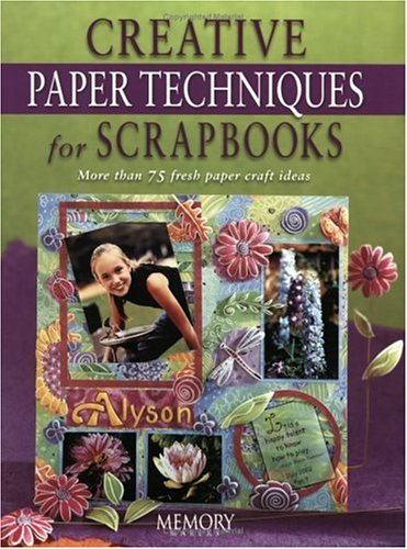 Creative Paper Techniques for Scrapbooks (Memory Makers) (Memories Creative Scrapbooking)