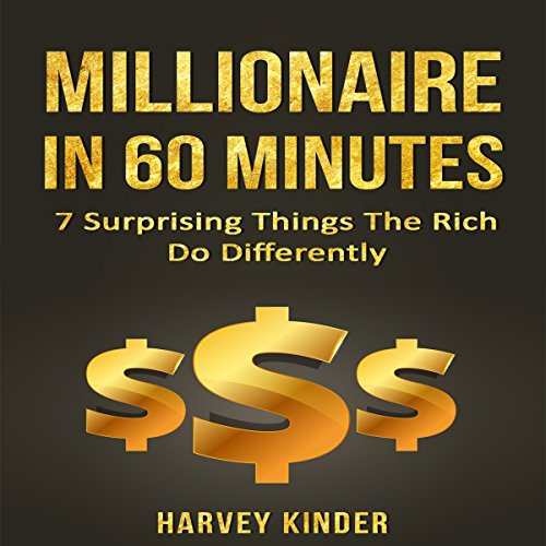 Passive Income: Millionaire in 60 Minutes: 7 Surprising Things the Rich Do Differently - Harvey Kinder - Unabridged