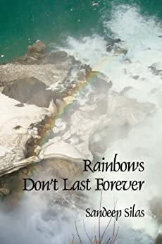 RAINBOWS DON'T LAST FOREVER by [Silas, Sandeep]