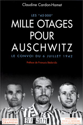 Les45 000 : Mille otages pour Auschwitz : Le convoi du 6 juillet 1942