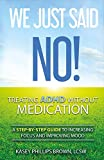 We Just Said No! Treating ADHD Without Medication: A Step-By-Step Guide to Increasing Focus and Improving Mood