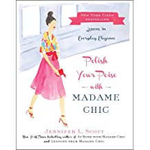 Polish Your Poise with Madame Chic: Lessons in Everyday Elegance (English Edition)