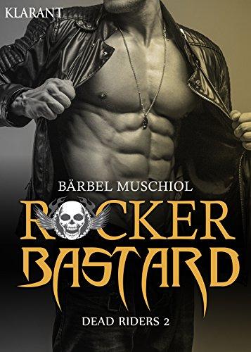 Rocker Bastard. Dead Riders 2 von [Muschiol, Bärbel]