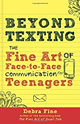 Beyond Texting: The Fine Art of Face-To-Face Communication for Teenagers by Debra Fine (2014-05-10)