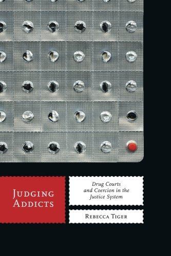 Judging Addicts: Drug Courts and Coercion in the Justice System (Alternative Criminology) by Rebecca Tiger (2012-12-03)