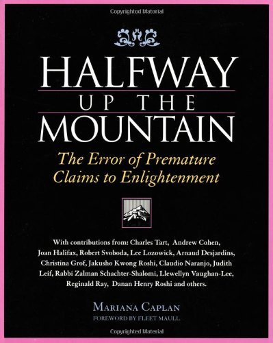 Halfway Up the Mountain: The Error of Premature Claims to Enlightenment by Mariana Caplan (June 19,1999)