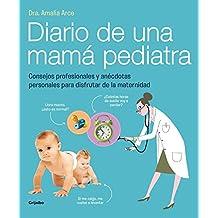 Diario de una mama pediatra : consejos profesionales y anécdotas personales para disfrutar de la maternidad (EMBARAZO, BEBE Y NIÑO, Band 108302)