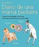 Diario de una mamá pediatra: Consejos profesionales y anécdotas personales para disfrutar de la maternidad (Embarazo, bebé y niño)