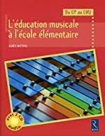 L'éducation musicale à l'école élémentaire (+ 2 CD audio) d'Agnès Matthys