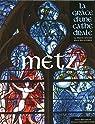 Metz - La grâce d'une cathédrale par Lagleize