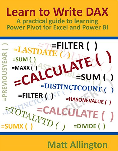 Learn to Write Dax: A Practical Guide to Learning Power Pivot for Excel and Power Bi por Matt Allington