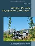 Karpaten - Die wilden Bergregionen im Osten Europas: Eine Reiseerzählung mit dem Motorrad in die Karpaten - Michael Fauth