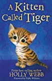 A Kitten Called Tiger (Holly Webb Animal Stories)