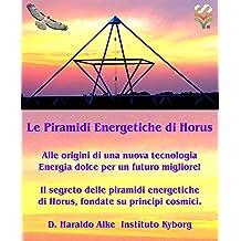 Piramidi Energetiche di Horus - cambiano il mondo: La chiave per il 3° millennio. 26 anni di Piramidi Energetiche di Horus (dal 1990). Origine  -  Futuro  -  Esperienze (Italian Edition)