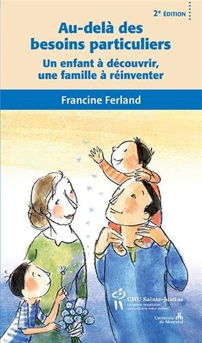 Au-delà des besoins particuliers : Un enfant à découvrir, une famille à réinventer par Francine Ferland