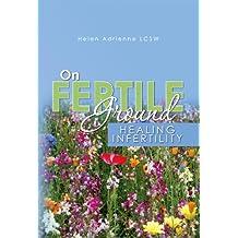 On Fertile Ground: Healing Infertility (English Edition)
