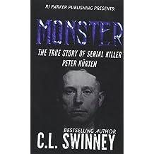 Monster: The True Story of Serial Killer Peter Kurten: Volume 6 (Homicide True Crime Cases)