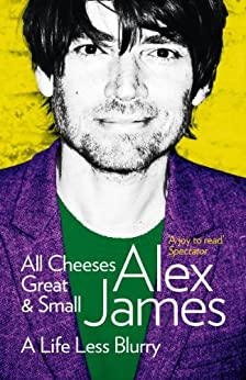 All Cheeses Great and Small: A Life Less Blurry by [James, Alex]