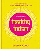 Chetnas Healthy Indian: Everyday family meals effortlessly good for you
