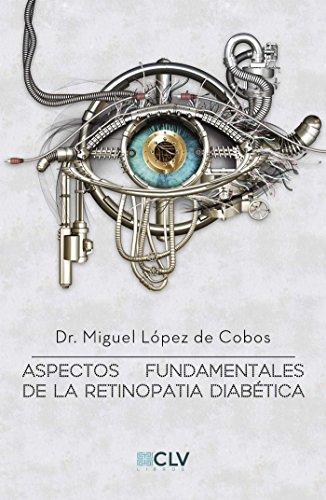 Aspectos fundamentales de la retinopatia diabetica por Dr. Miguel  López  de Cobos