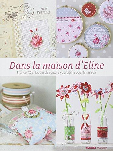 La maison d'Eline : Plus de 45 créations de couture et de broderie