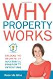 Why Property Works: Unlocks the Secrets of Successful Property Investing