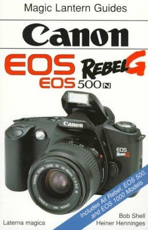 Canon EOS Rebel G (EOS 500N) (Magic Lantern Guides) by Bob Shell (1997-03-31)