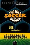 Zoe, the Fearless (Wild Soccer Bunch, Band 3)