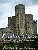 Windsor Castle: The History of England's Oldest Castle Still In Use