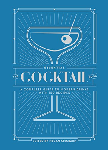 The essential cocktail book: a complete guide to modern drinks with 150 recipes [lingua inglese]