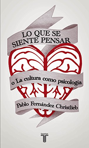 Lo que se siente pensar o la cultura como psicología por Pablo Ferneandez Christlieb