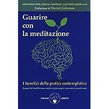 Guarire con la meditazione. I benefici della pratica contemplativa. Esperti di buddhismo, medici e psicologi a confronto