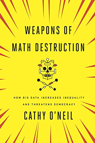 weapons-of-math-destruction-how-big-data-increases-inequality-and-threatens-democracy