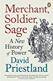 Merchant, Soldier, Sage: A New History of Power by David Priestland (2013-10-03)