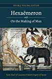 Hexaemeron With on the Making of Man: Basil of Caesarea, Gregory of Nyssa: Volume 1 (Double Volume Edition)