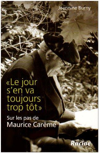Le jour s'en va toujours trop tôt : Sur les pas de Maurice Carême par Jeannine Burny