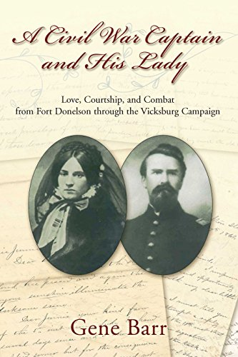 A Civil War Captain and His Lady: Love, Courtship, and Combat from Fort Donelson Through the Vicksburg Campaign Captain Amerikanischen Bürgerkrieg