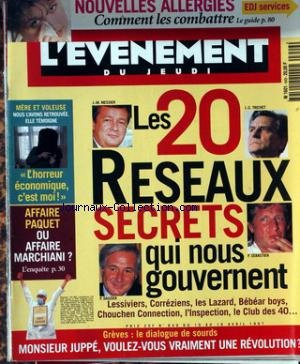 EVENEMENT DU JEUDI (L') [No 649] du 10/04/1997 - NOUVELLES ALLERGIES - LES 20 RESEAUX SECRETS QUI NOUS GOUVERNENT - MESSIER - TRICHET - SEBASTIEN - DAUZIER - LESSIVIERS - CORREZIENS - LES LAZARD - BEBEAR BOYS - CHOUCHEN CONNECITON - L'INSPECTION - LE CLUB DES 40 - MERE ET VOLEUSE - AFFAIRE PAQUET OU AFFAIRE MARCHIANI - GREVES - JUPPE.