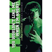 You Wouldn't Like Me When I'm Angry: A Hulk Companion (Hardback)