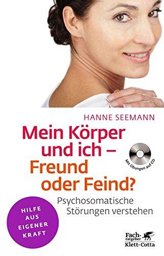 Mein Körper und ich - Freund oder Feind?: Psychosomatische Störungen verstehen. Mit Übungen auf CD (Klett-Cotta Leben!)