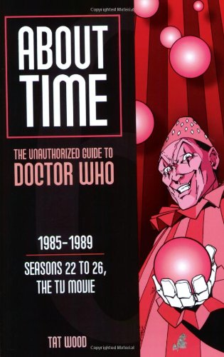 About Time 6: Seasons 22 to 26 and TV Movie (About Time; The Unauthorized Guide to Dr. Who (Mad Norwegian Press))